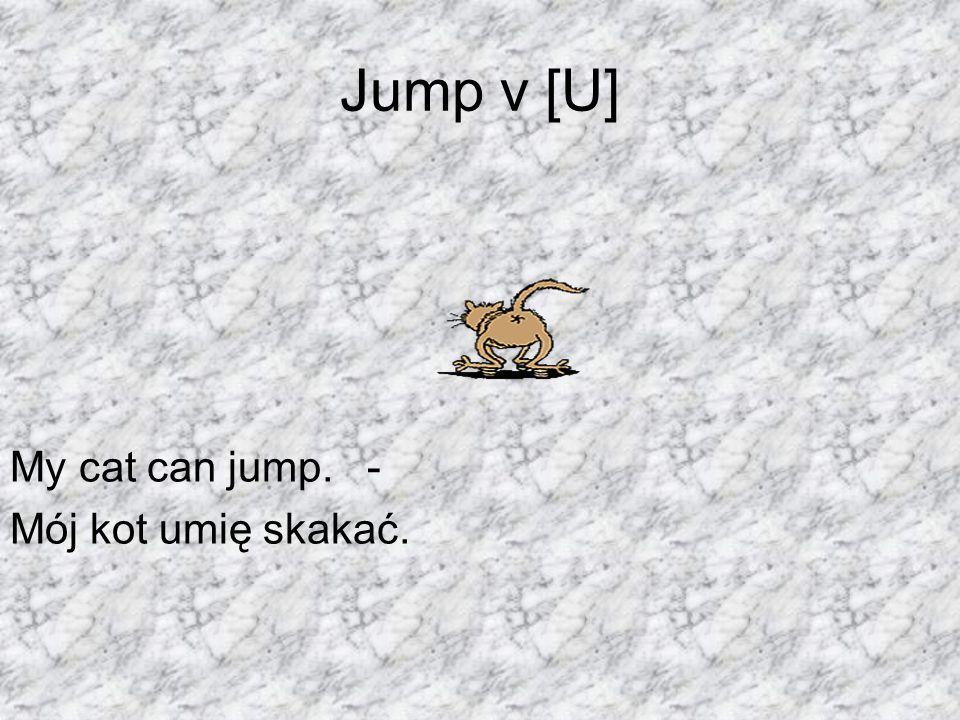 Jump v [U] My cat can jump. - Mój kot umię skakać.